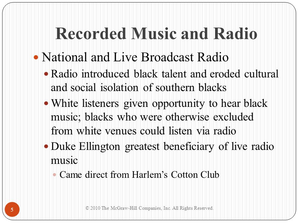 Recorded Music and Radio National and Live Broadcast Radio Radio introduced black talent and eroded cultural and social isolation of southern blacks W