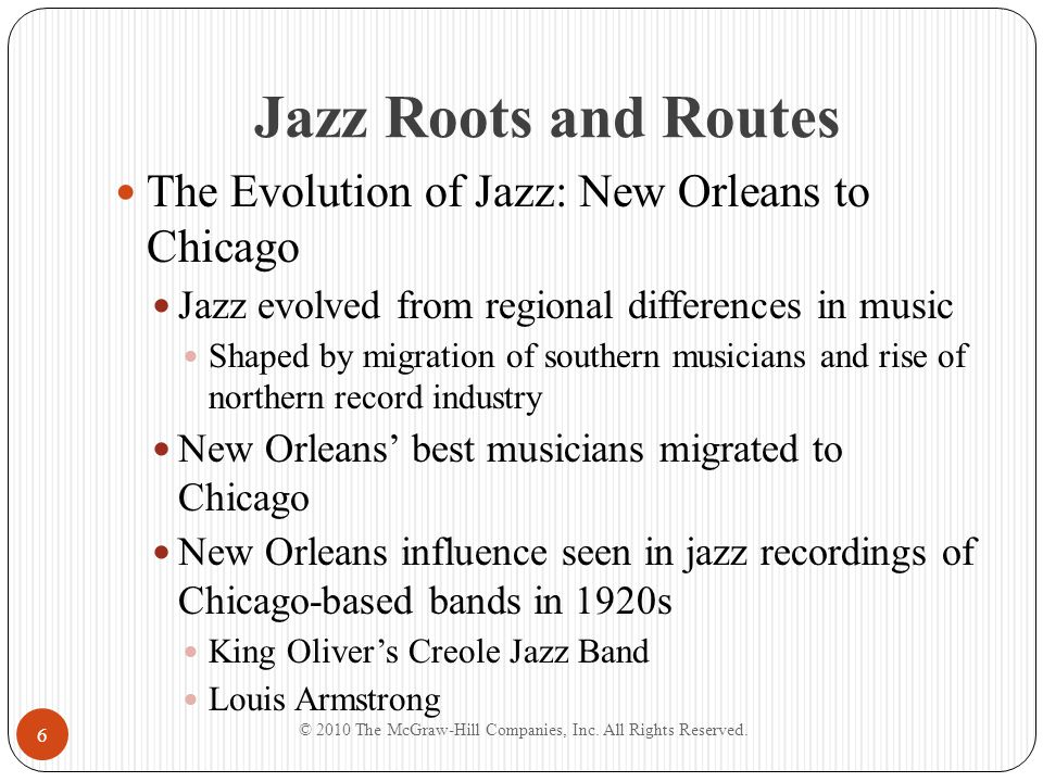 Jazz Roots and Routes The Evolution of Jazz: New Orleans to Chicago Jazz evolved from regional differences in music Shaped by migration of southern mu