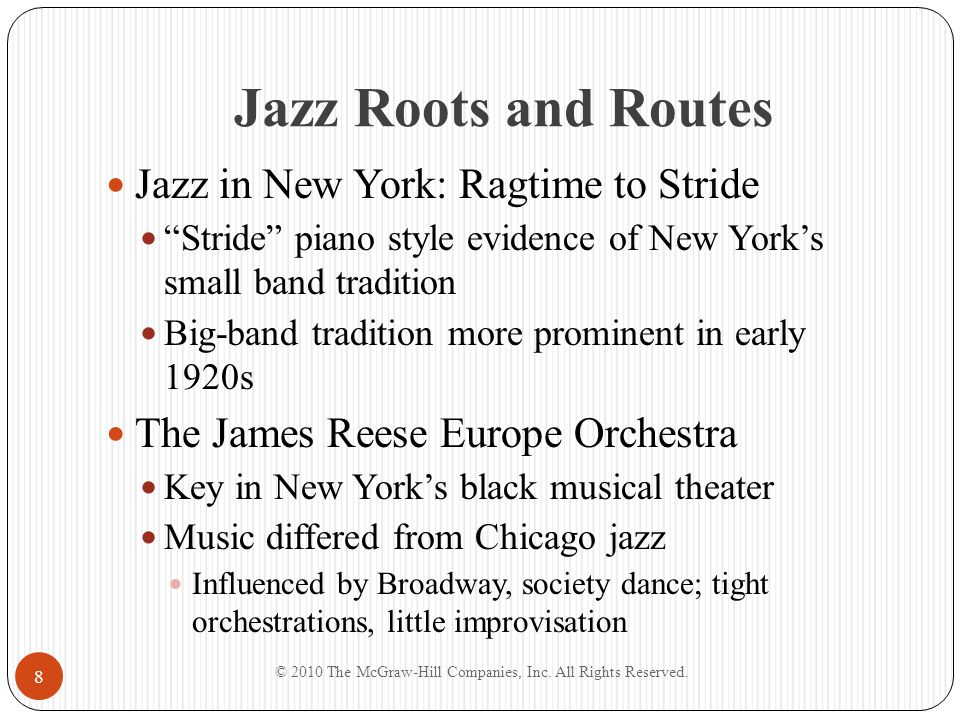 Jazz Roots and Routes Jazz in New York: Ragtime to Stride Stride piano style evidence of New Yorks small band tradition Big-band tradition more promin