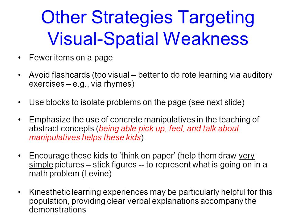 For Kids with NLD: Emphasize the Verbal 1.Kids with pronounced visuo-spatial comprehension/integration deficits often struggle with forming in LTM vis