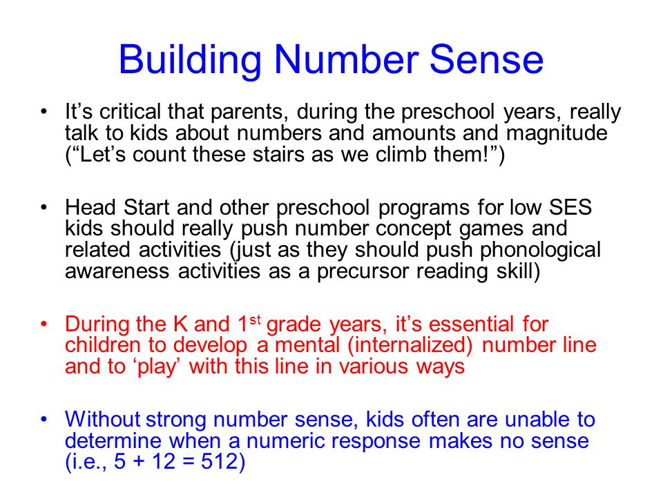 Number Sense and Environmental Factors Most kids acquire number sense informally through interactions with parents and sibs before they enter kinderga