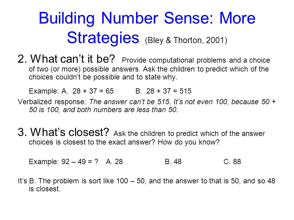Building Number Sense: Some Concrete Strategies (Bley & Thorton, 2001) 1.More or less than 10? 8+4: Is this more than 10 or less than 10? (kids should