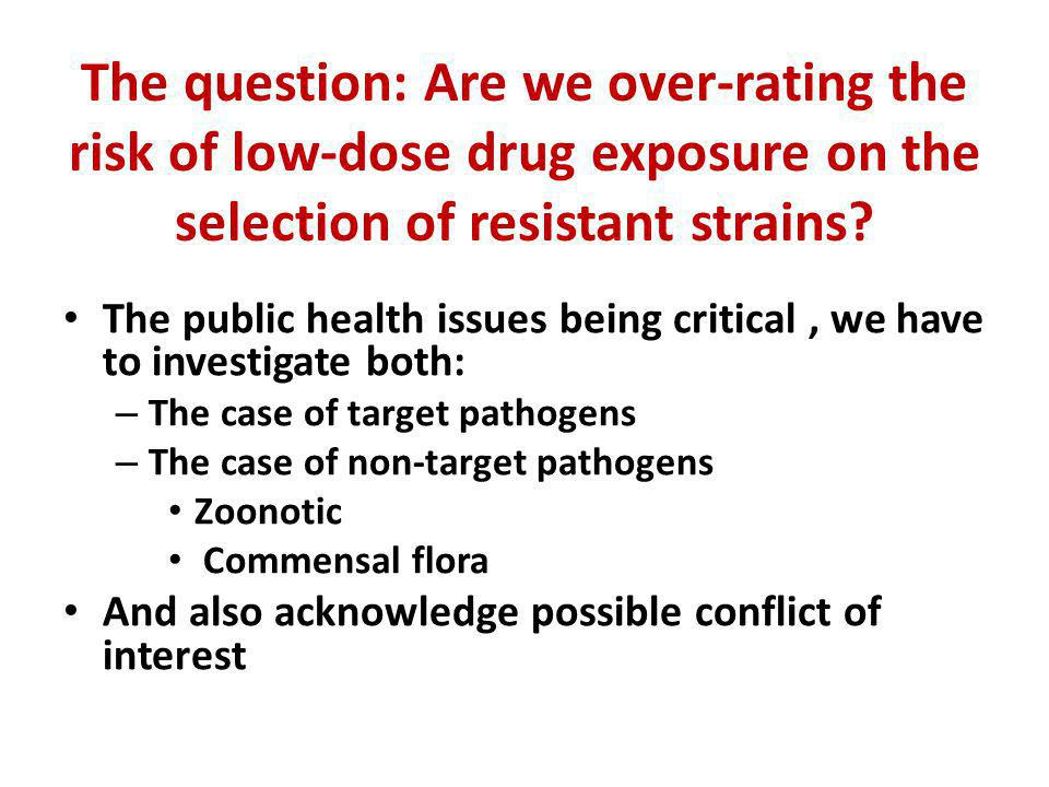 The question: Are we over-rating the risk of low-dose drug exposure on the selection of resistant strains? The public health issues being critical, we
