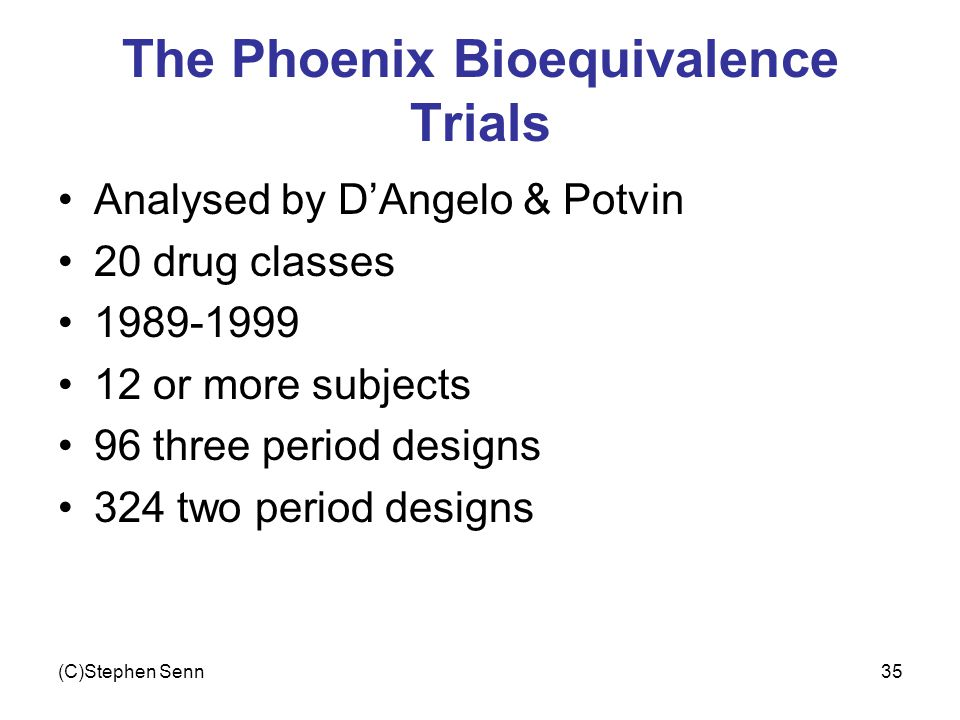 (C)Stephen Senn35 The Phoenix Bioequivalence Trials Analysed by DAngelo & Potvin 20 drug classes 1989-1999 12 or more subjects 96 three period designs 324 two period designs