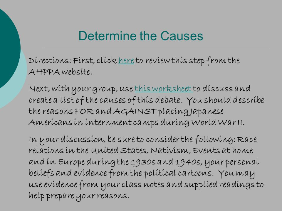 Determine the Causes Directions: First, click here to review this step from the AHPPA website.here Next, with your group, use this worksheet to discuss and create a list of the causes of this debate.