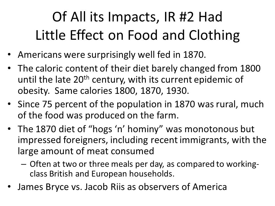 Of All its Impacts, IR #2 Had Little Effect on Food and Clothing Americans were surprisingly well fed in 1870.