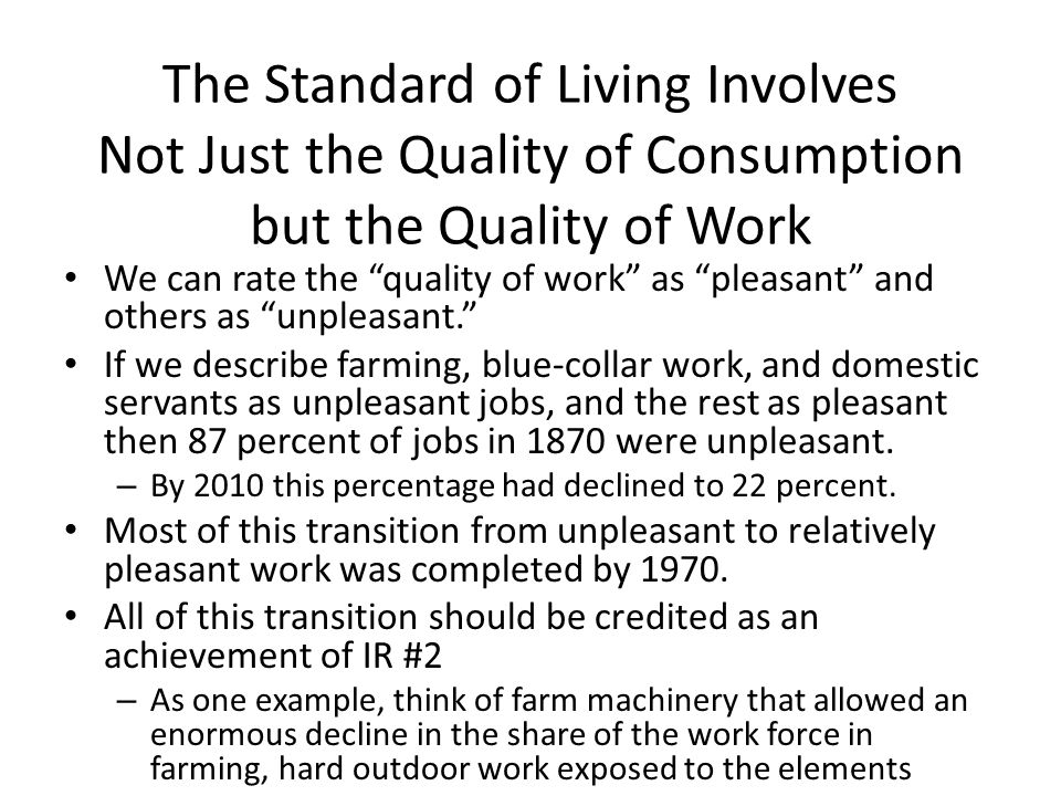 The Standard of Living Involves Not Just the Quality of Consumption but the Quality of Work We can rate the quality of work as pleasant and others as unpleasant.