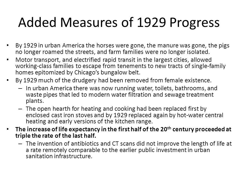 Added Measures of 1929 Progress By 1929 in urban America the horses were gone, the manure was gone, the pigs no longer roamed the streets, and farm families were no longer isolated.