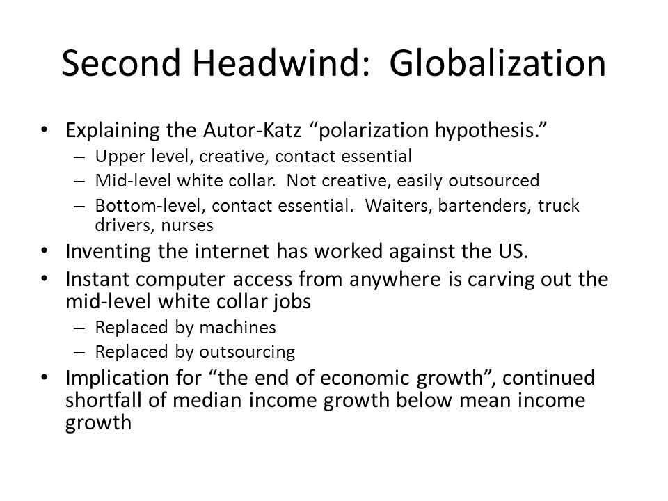 Second Headwind: Globalization Explaining the Autor-Katz polarization hypothesis. – Upper level, creative, contact essential – Mid-level white collar.