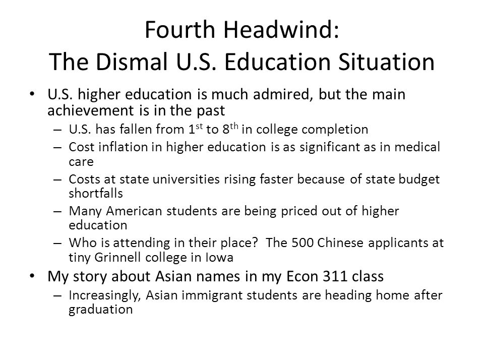 Fourth Headwind: The Dismal U.S. Education Situation U.S. higher education is much admired, but the main achievement is in the past – U.S. has fallen
