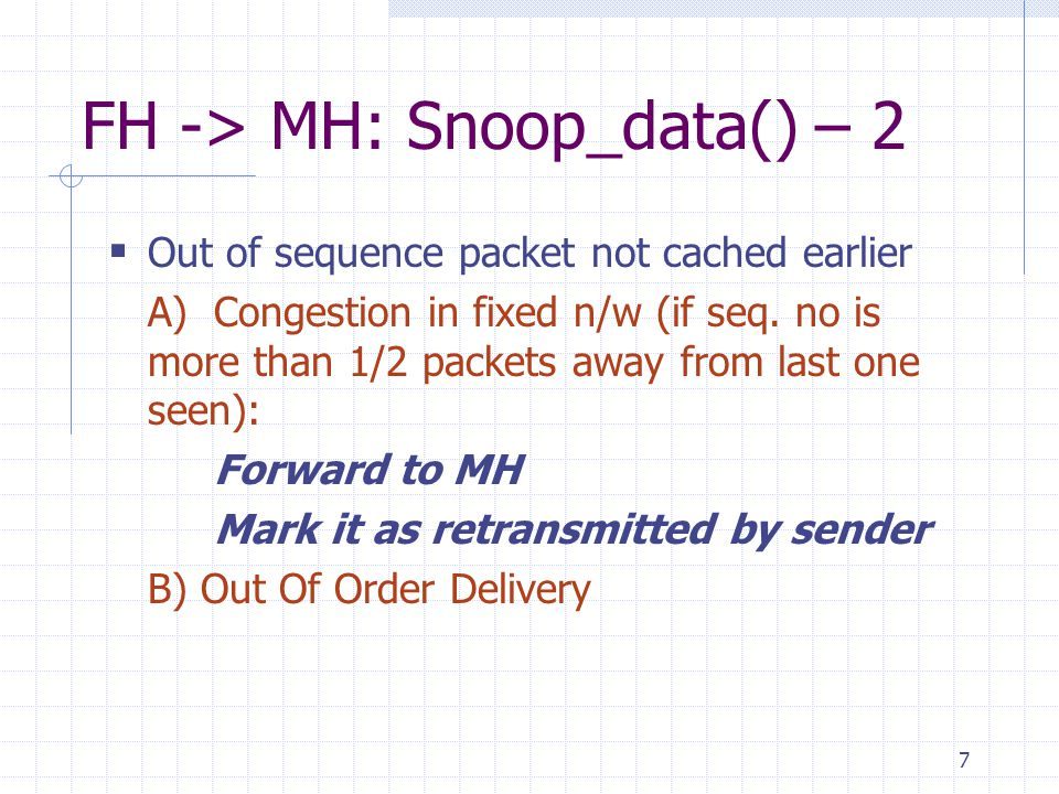 28 Summary Snoop Agent for better end-to-end TCP performance Local caching and retransmissions by snoop agent Caching and multicasting to minimize handoff latency and losses Bandwidth improvement between 1 and 20 across different BERs No.of redundant wireless retransmissions -> 0