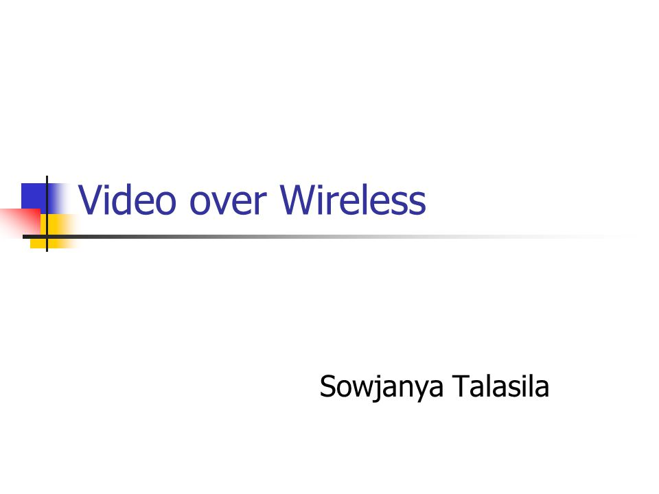 Video over Wireless Sowjanya Talasila