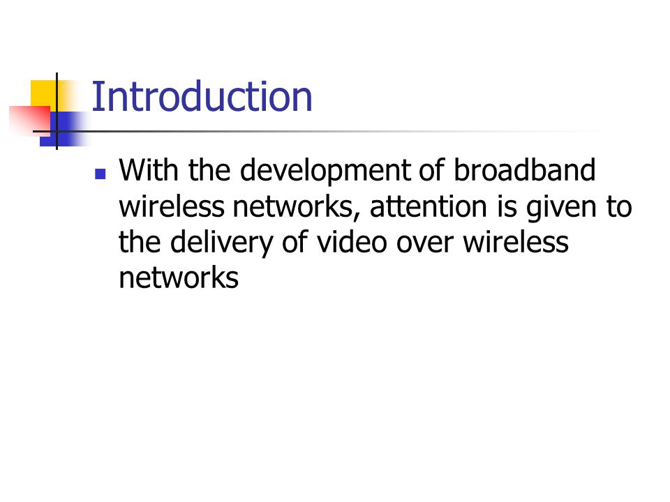 Introduction With the development of broadband wireless networks, attention is given to the delivery of video over wireless networks