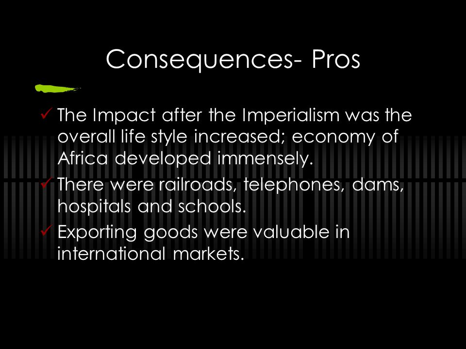 Consequences- Cons Africans had no free rights and no land of their own.
