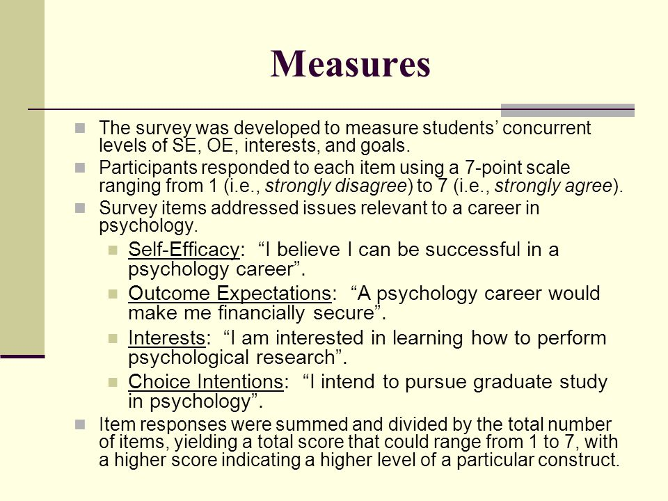 Measures The survey was developed to measure students concurrent levels of SE, OE, interests, and goals. Participants responded to each item using a 7