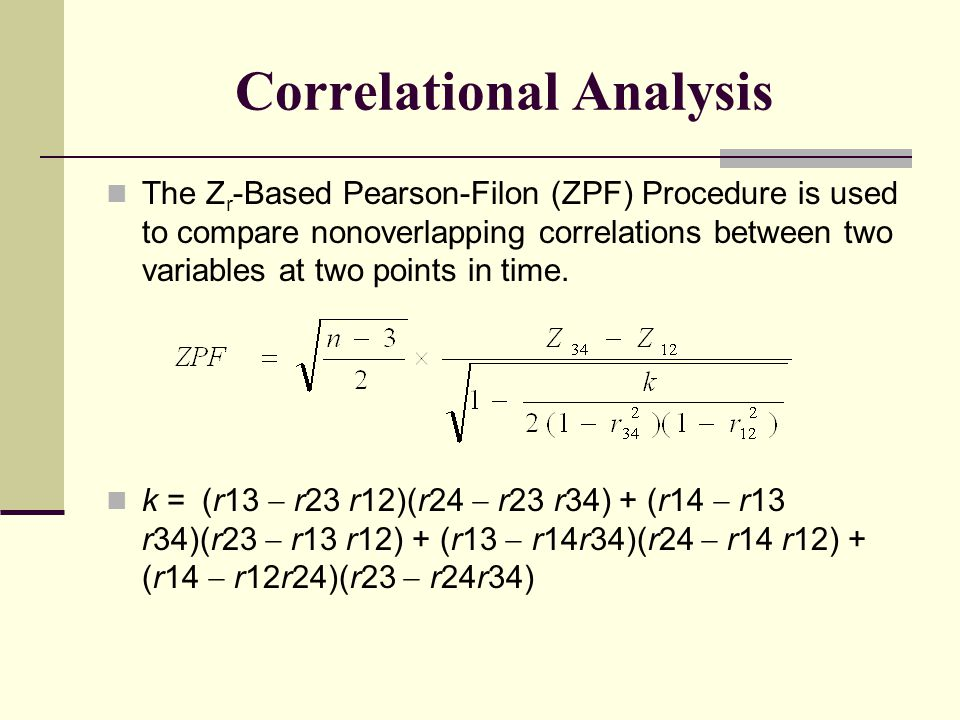 Correlational Analysis The Z r -Based Pearson-Filon (ZPF) Procedure is used to compare nonoverlapping correlations between two variables at two points
