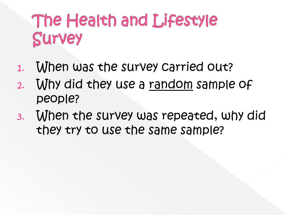 1. When was the survey carried out? 2. Why did they use a random sample of people? 3. When the survey was repeated, why did they try to use the same s