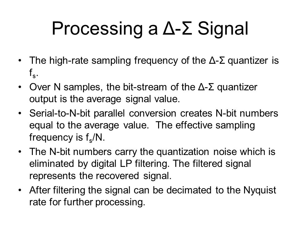 Processing a Δ-Σ Signal The high-rate sampling frequency of the Δ-Σ quantizer is f s.