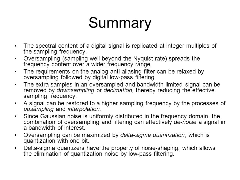 Summary The spectral content of a digital signal is replicated at integer multiples of the sampling frequency.
