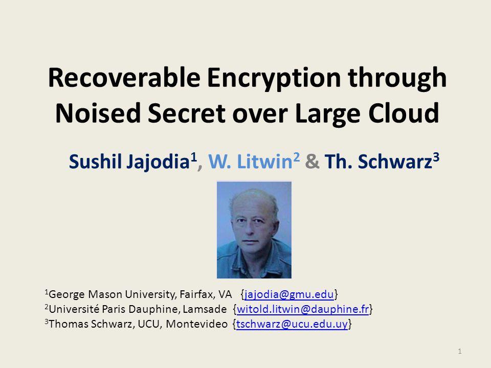 Recoverable Encryption through Noised Secret over Large Cloud Sushil Jajodia 1, W.