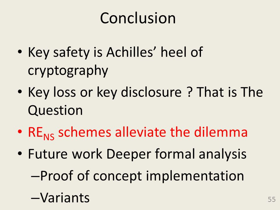 Conclusion Key safety is Achilles heel of cryptography Key loss or key disclosure .