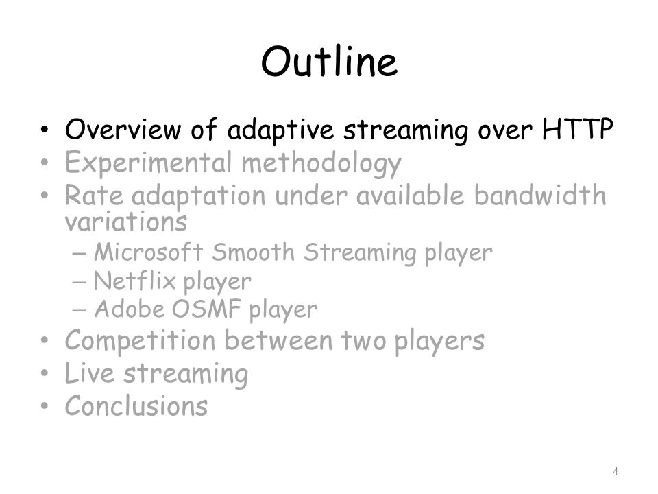 Outline Overview of adaptive streaming over HTTP Experimental methodology Rate adaptation under available bandwidth variations – Microsoft Smooth Stre