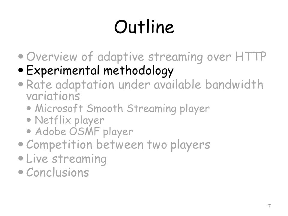 Outline Overview of adaptive streaming over HTTP Experimental methodology Rate adaptation under available bandwidth variations Microsoft Smooth Stream