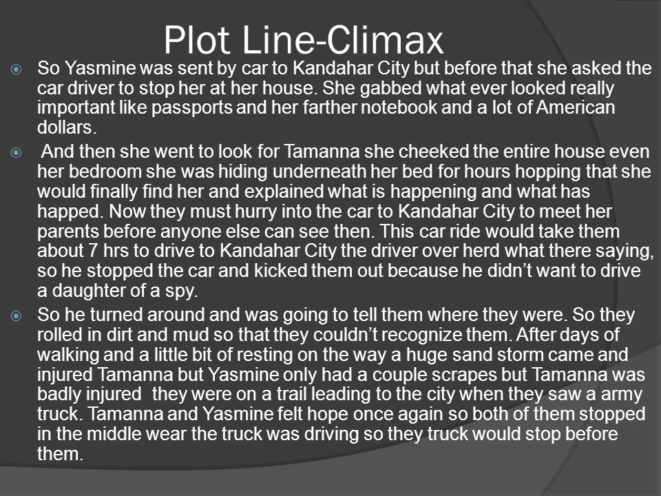Plot Line-Climax So Yasmine was sent by car to Kandahar City but before that she asked the car driver to stop her at her house. She gabbed what ever l