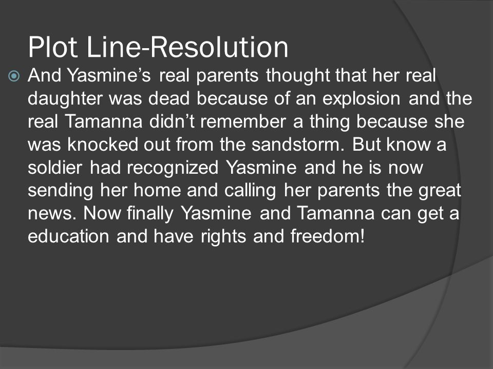 Plot Line-Resolution And Yasmines real parents thought that her real daughter was dead because of an explosion and the real Tamanna didnt remember a t