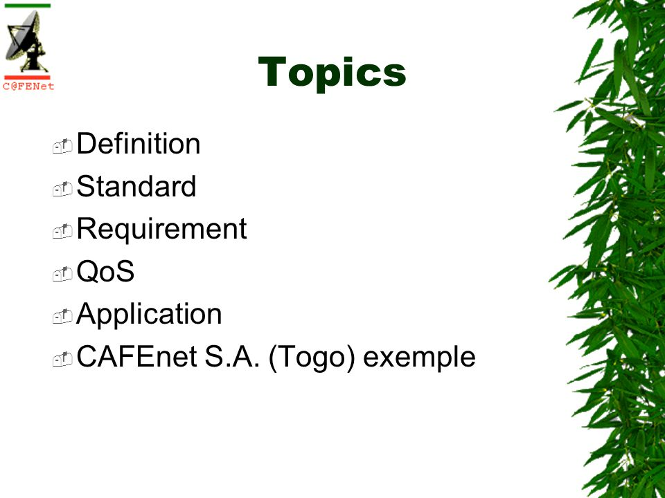 Topics Definition Standard Requirement QoS Application CAFEnet S.A. (Togo) exemple