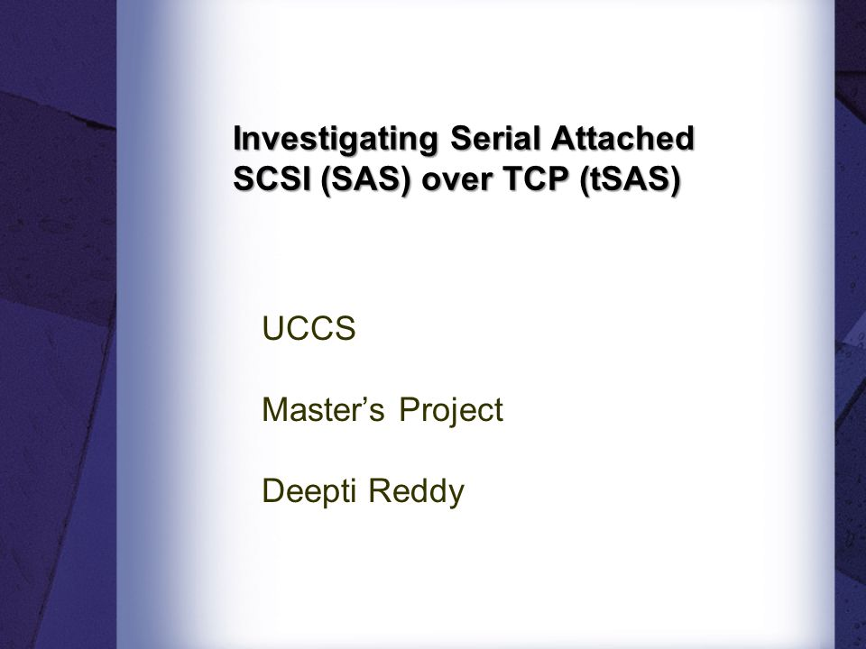 Investigating Serial Attached SCSI (SAS) over TCP (tSAS) UCCS Masters Project Deepti Reddy