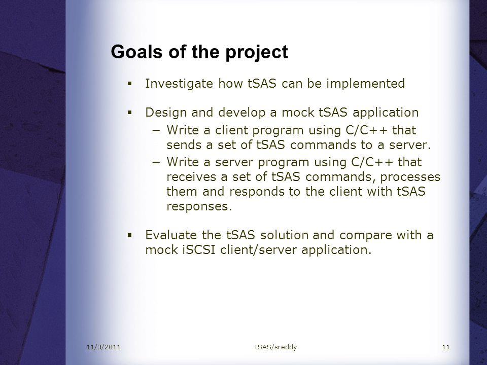 Goals of the project Investigate how tSAS can be implemented Design and develop a mock tSAS application Write a client program using C/C++ that sends