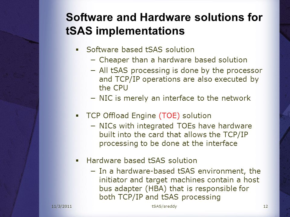 Software and Hardware solutions for tSAS implementations Software based tSAS solution Cheaper than a hardware based solution All tSAS processing is do