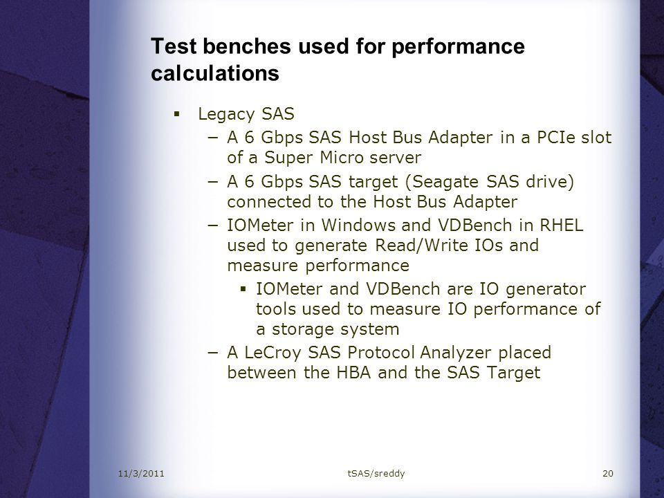 Test benches used for performance calculations Legacy SAS A 6 Gbps SAS Host Bus Adapter in a PCIe slot of a Super Micro server A 6 Gbps SAS target (Se