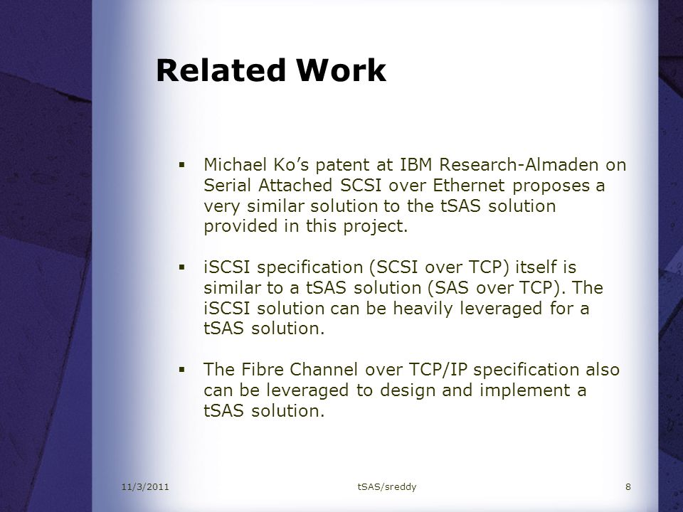 Related Work Michael Kos patent at IBM Research-Almaden on Serial Attached SCSI over Ethernet proposes a very similar solution to the tSAS solution pr