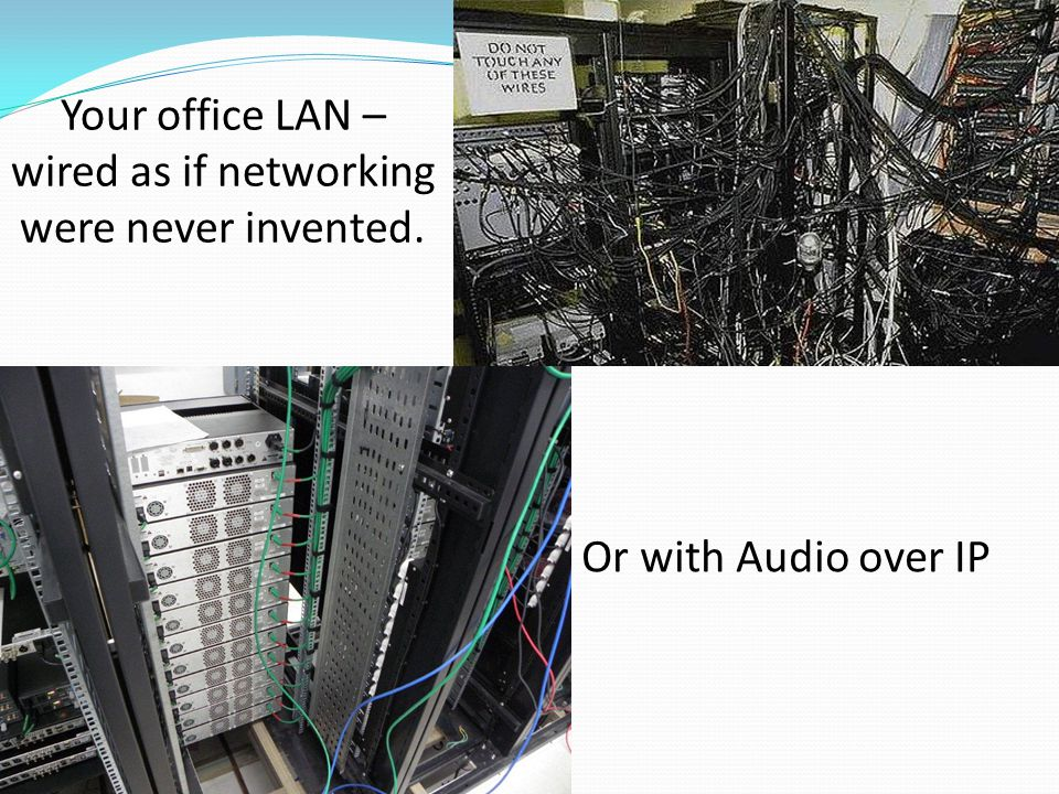 Your office LAN – wired as if networking were never invented. Or with Audio over IP