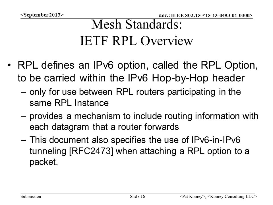 doc.: IEEE 802.15- Submission Mesh Standards: IETF RPL Overview RPL defines an IPv6 option, called the RPL Option, to be carried within the IPv6 Hop-b