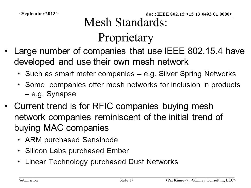doc.: IEEE 802.15- Submission Mesh Standards: Proprietary Large number of companies that use IEEE 802.15.4 have developed and use their own mesh netwo