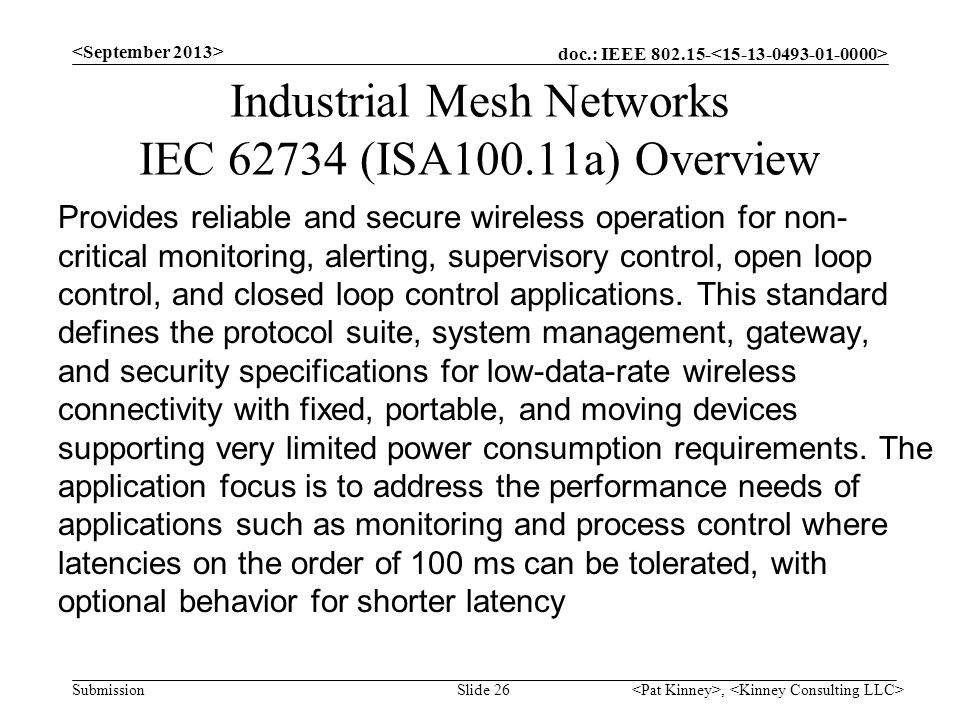 doc.: IEEE 802.15- Submission Industrial Mesh Networks IEC 62734 (ISA100.11a) Overview Provides reliable and secure wireless operation for non- critic