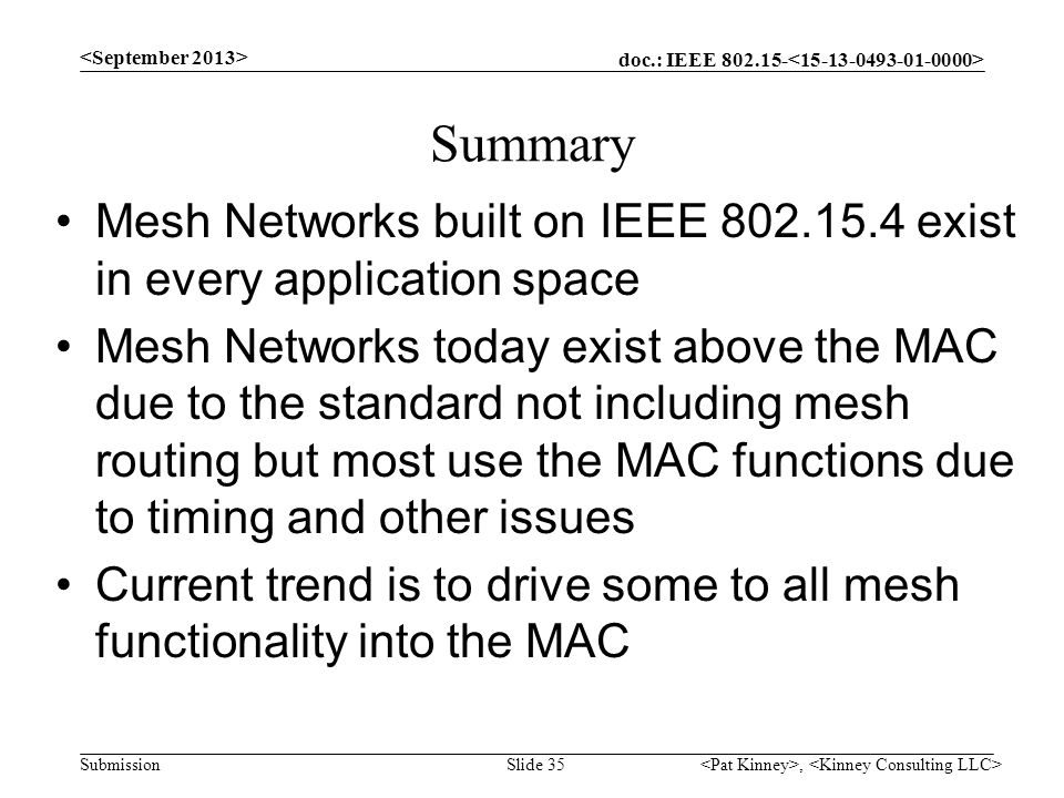 doc.: IEEE 802.15- Submission Summary Mesh Networks built on IEEE 802.15.4 exist in every application space Mesh Networks today exist above the MAC du