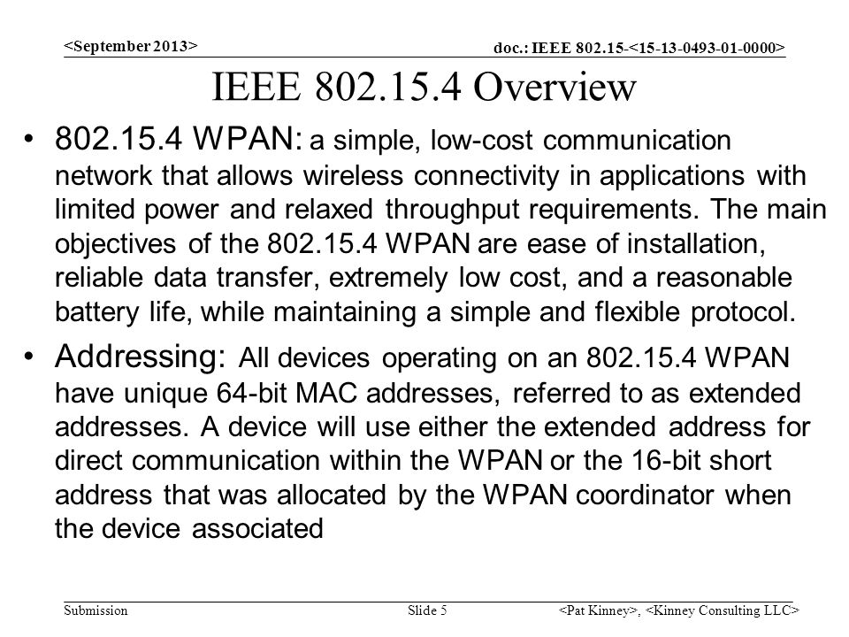 doc.: IEEE 802.15- Submission IEEE 802.15.4 Overview 802.15.4 WPAN: a simple, low-cost communication network that allows wireless connectivity in appl