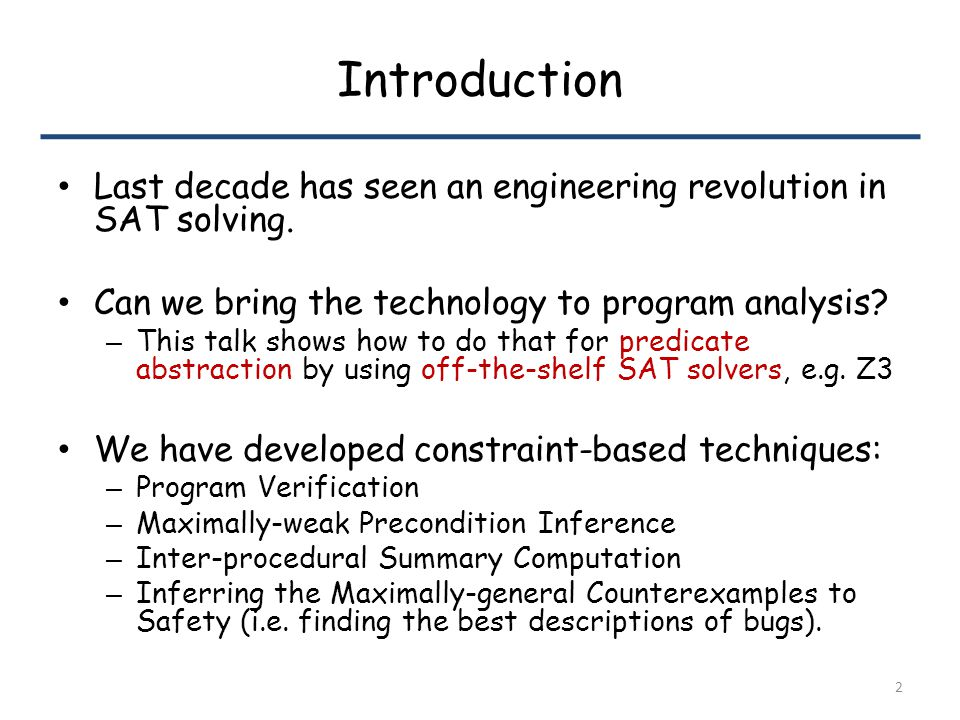 Introduction Last decade has seen an engineering revolution in SAT solving.