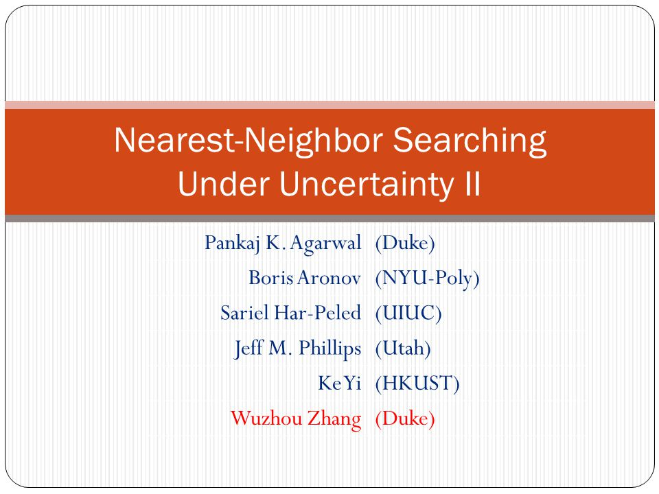 Nearest-Neighbor Searching Under Uncertainty II Pankaj K.