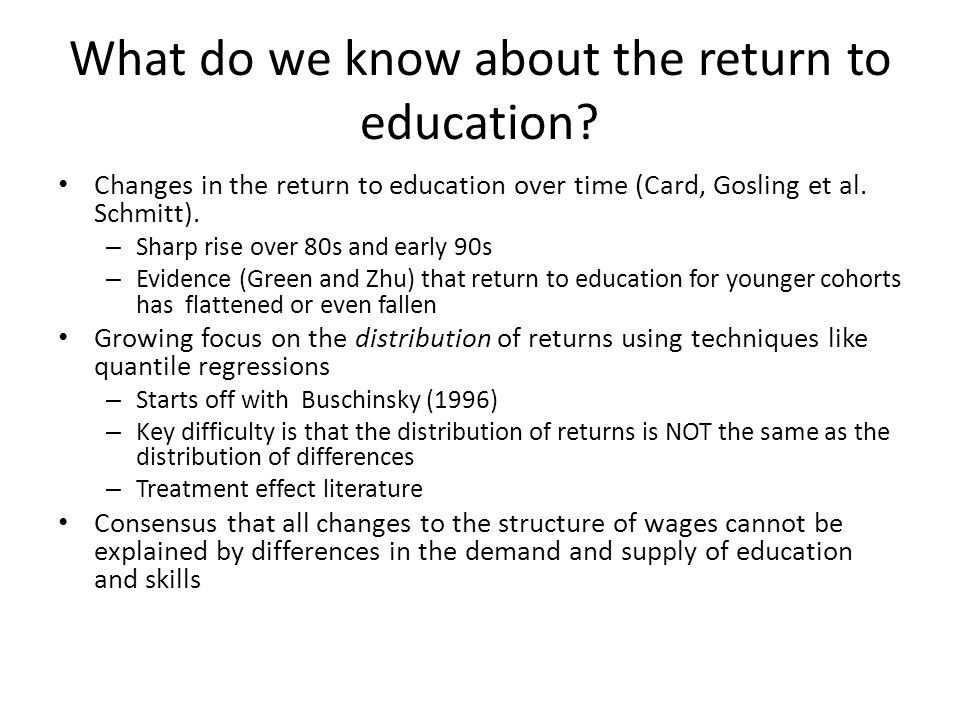 What do we know about the return to education? Changes in the return to education over time (Card, Gosling et al. Schmitt). – Sharp rise over 80s and