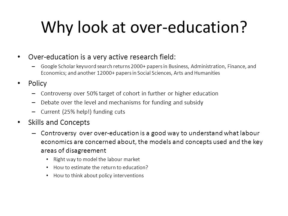 Workshop should not be considered a summary of everything there is to know about over-education but an illustration of current thinking about labour markets through this particular question
