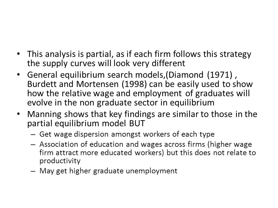 This analysis is partial, as if each firm follows this strategy the supply curves will look very different General equilibrium search models,(Diamond