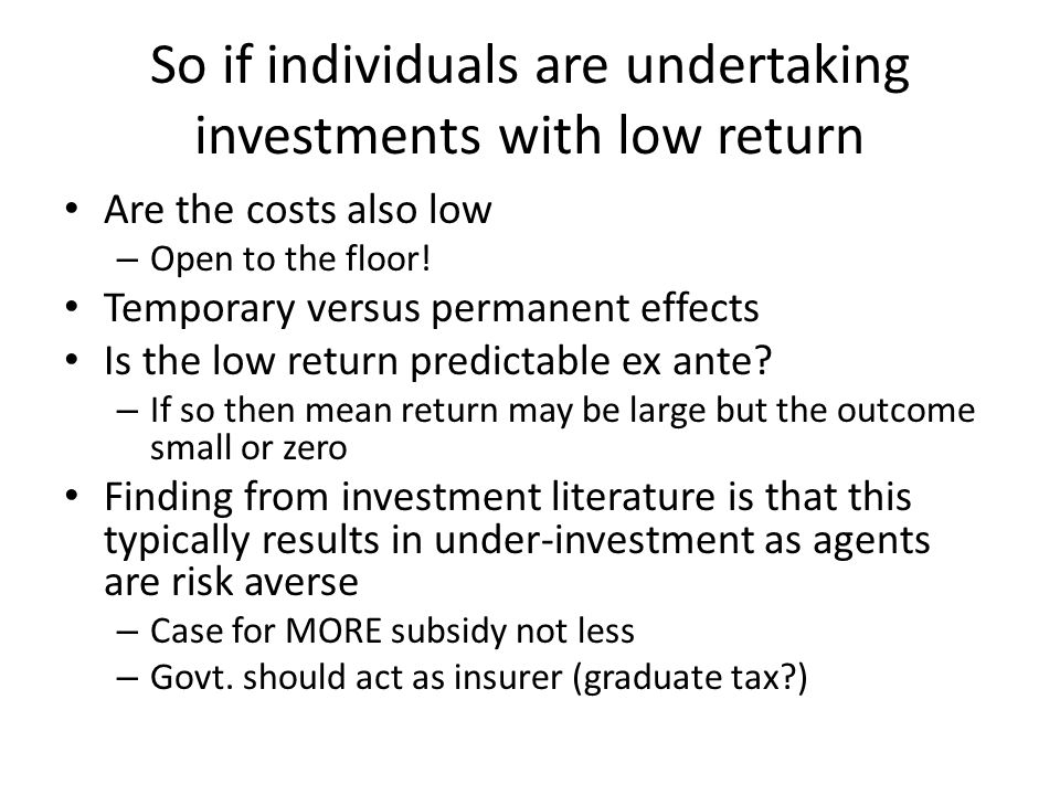 So if individuals are undertaking investments with low return Are the costs also low – Open to the floor! Temporary versus permanent effects Is the lo