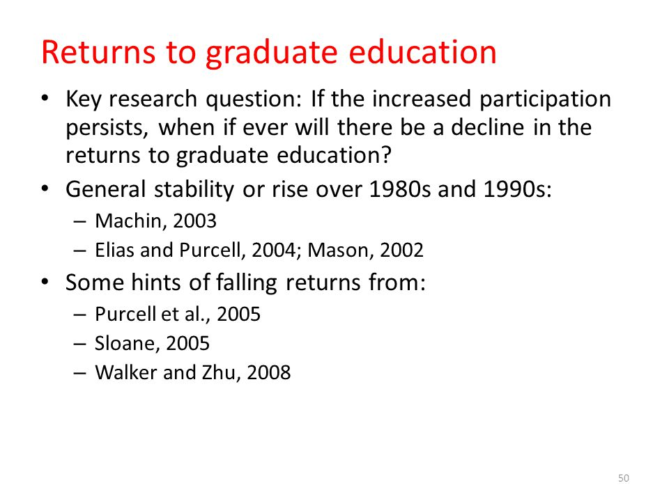 Returns to graduate education Key research question: If the increased participation persists, when if ever will there be a decline in the returns to g