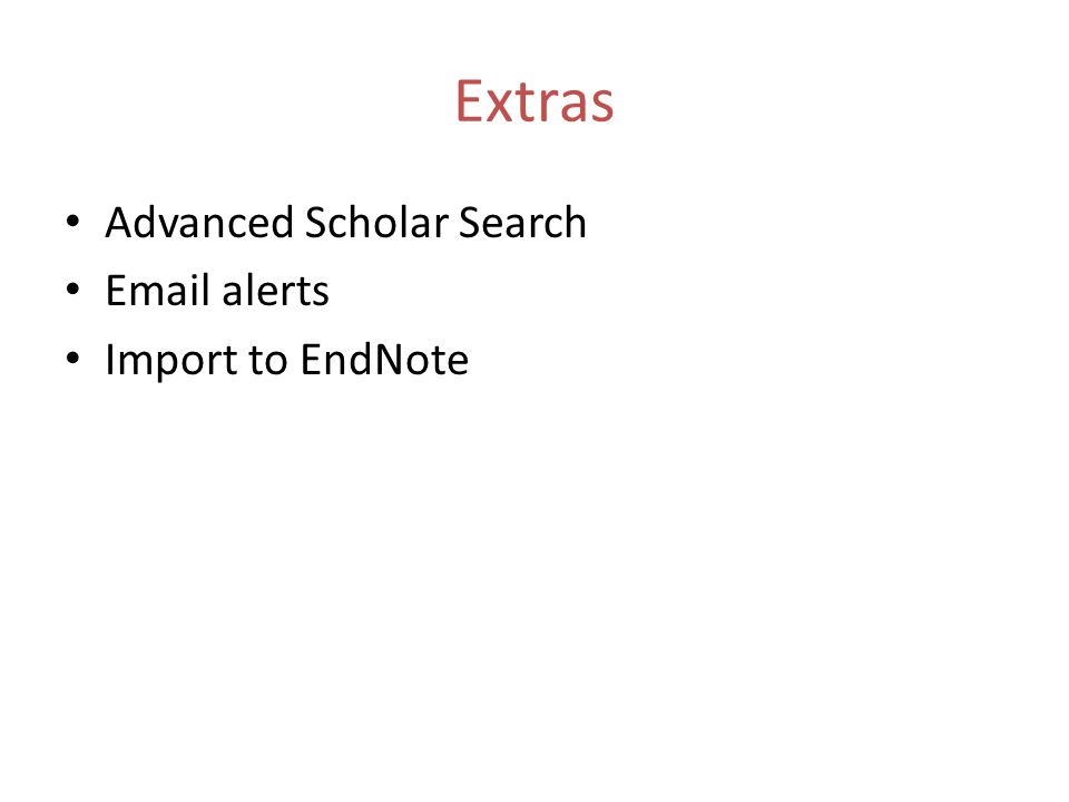 Extras Advanced Scholar Search Email alerts Import to EndNote