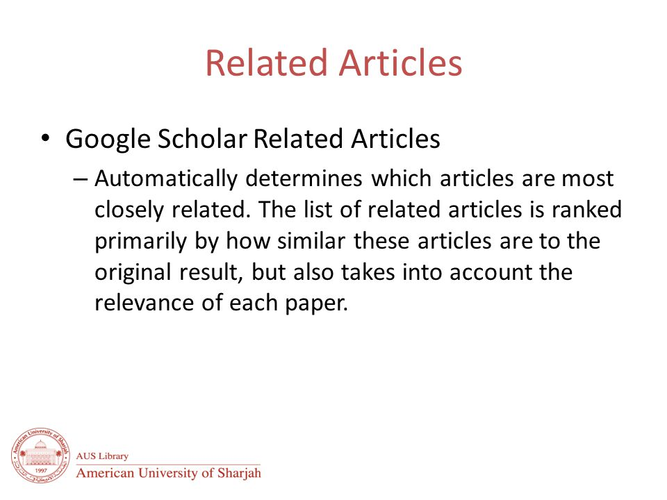 Related Articles Google Scholar Related Articles – Automatically determines which articles are most closely related.